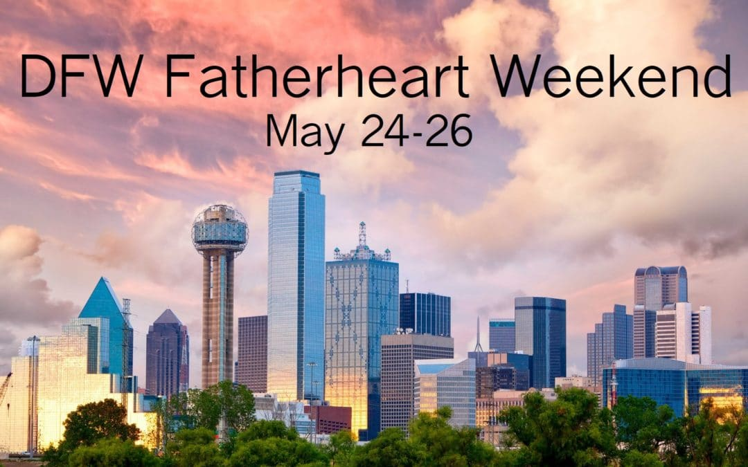 DFW Fatherheart Weekend: May 24-26, 2019